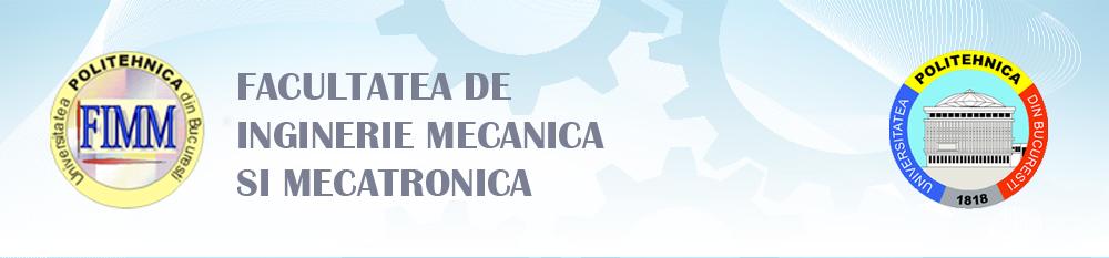Facultatea de Inginerie Mecanica si Mecatronica